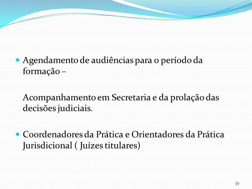 Agendamento de audiências para o período da formação – Acompanhamento em Secretaria e da prolação das decisões judiciais.