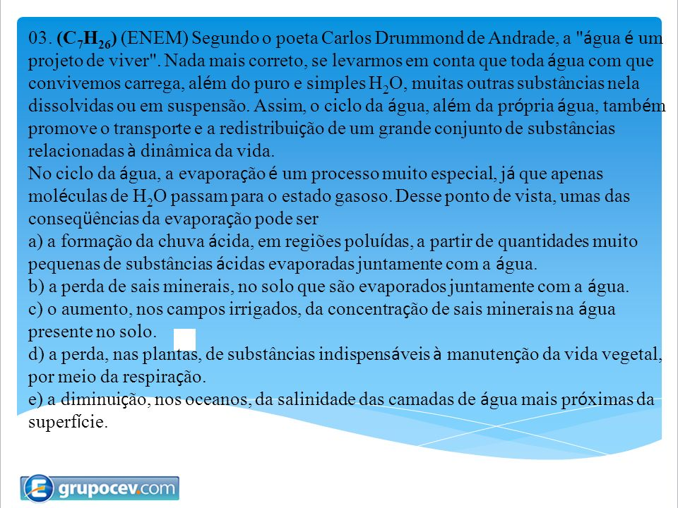 03. (C 7 H 26 ) (ENEM) Segundo o poeta Carlos Drummond de Andrade, a