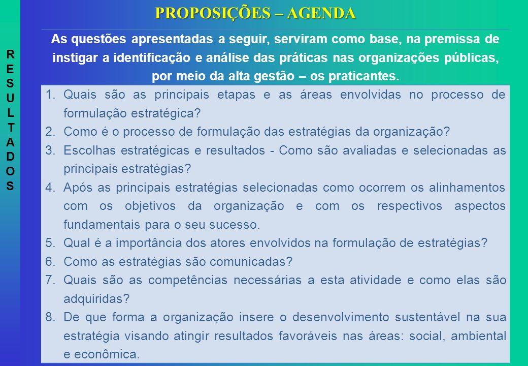 RESULTADOSRESULTADOS As questões apresentadas a seguir, serviram como base, na premissa de instigar a identificação e análise das práticas nas organiz