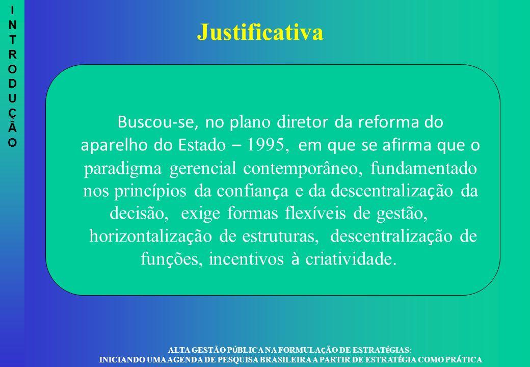 INTRODUÇÃOINTRODUÇÃO Justificativa ALTA GESTÃO P Ú BLICA NA FORMULA Ç ÃO DE ESTRAT É GIAS: INICIANDO UMA AGENDA DE PESQUISA BRASILEIRA A PARTIR DE EST