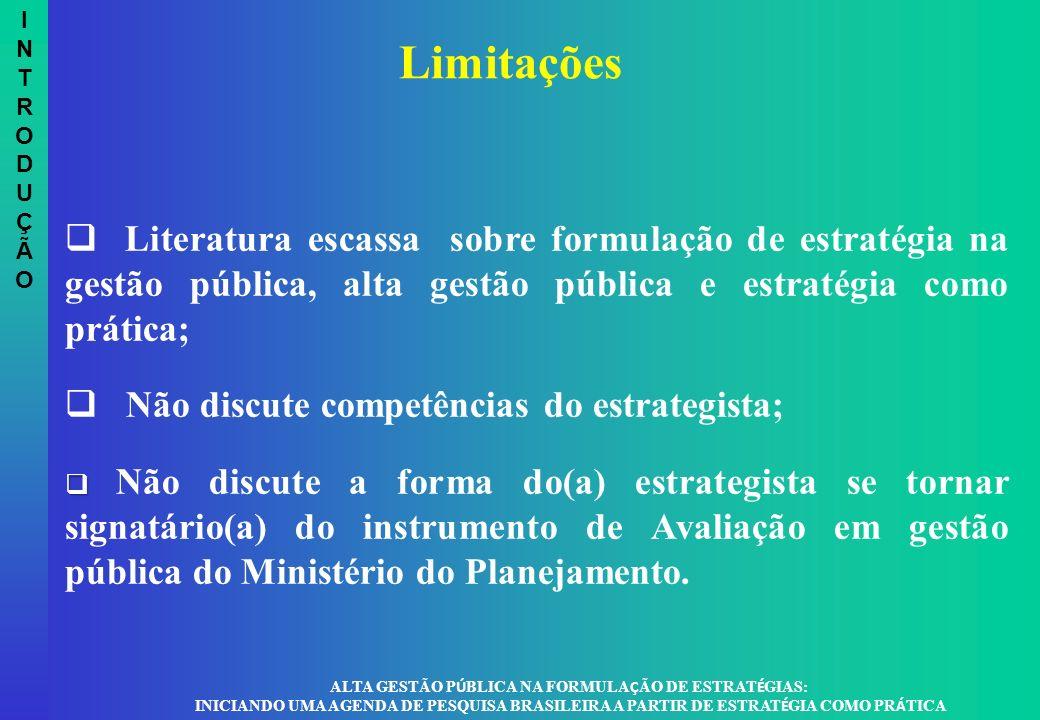 Literatura escassa sobre formulação de estratégia na gestão pública, alta gestão pública e estratégia como prática; Não discute competências do estrat