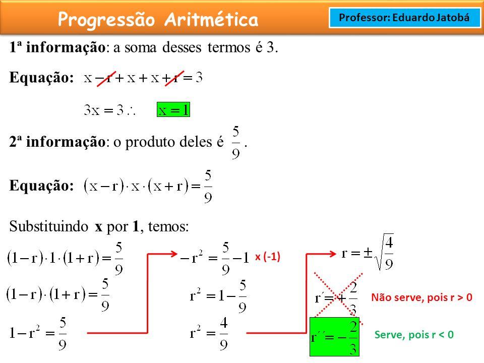 Prof: Rodrigo Cavalcanti Progressão Aritmética Professor: Eduardo Jatobá 1ª informação: a soma desses termos é 3.