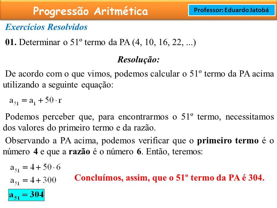 Prof: Rodrigo Cavalcanti Progressão Aritmética Professor: Eduardo Jatobá Exercícios Resolvidos 01.
