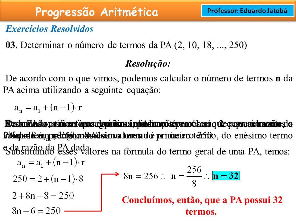 Prof: Rodrigo Cavalcanti Progressão Aritmética Professor: Eduardo Jatobá Exercícios Resolvidos 03.