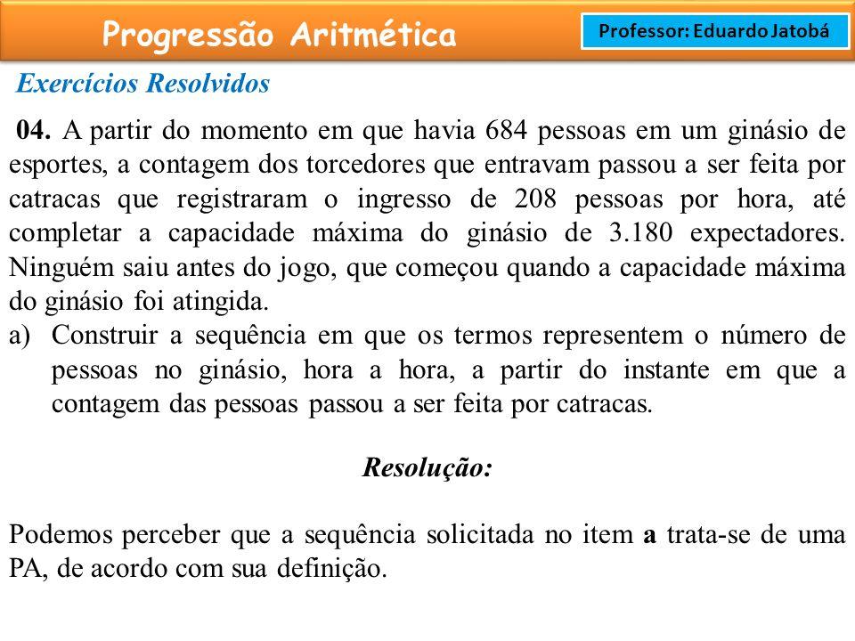 Prof: Rodrigo Cavalcanti Progressão Aritmética Professor: Eduardo Jatobá Exercícios Resolvidos 04.