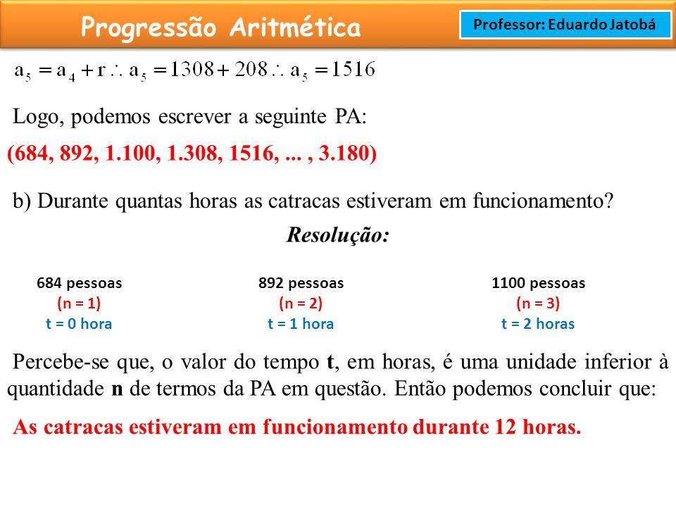 Prof: Rodrigo Cavalcanti Progressão Aritmética Professor: Eduardo Jatobá Logo, podemos escrever a seguinte PA: (684, 892, 1.100, 1.308, 1516,..., 3.180) b) Durante quantas horas as catracas estiveram em funcionamento.