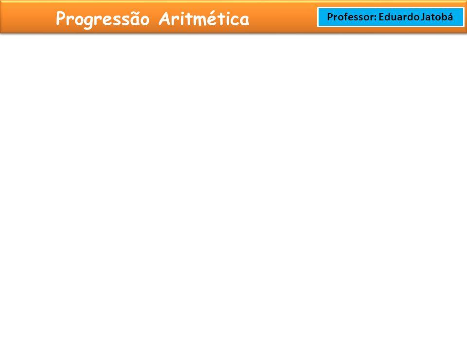 Prof: Rodrigo Cavalcanti Progressão Aritmética Professor: Eduardo Jatobá