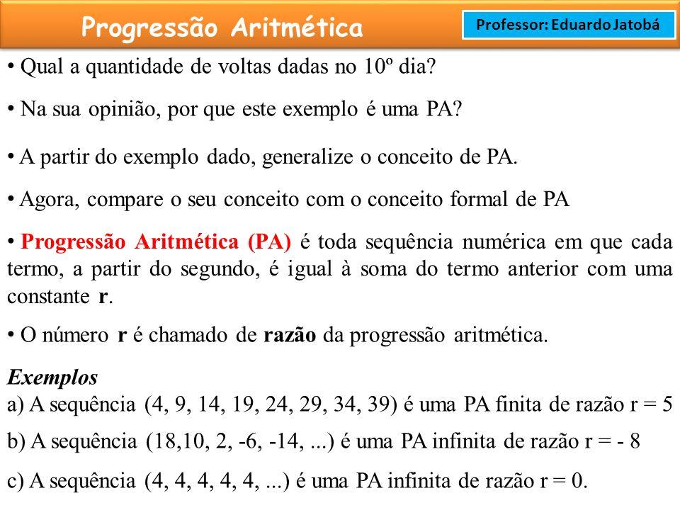 Prof: Rodrigo Cavalcanti Progressão Aritmética Professor: Eduardo Jatobá Qual a quantidade de voltas dadas no 10º dia.