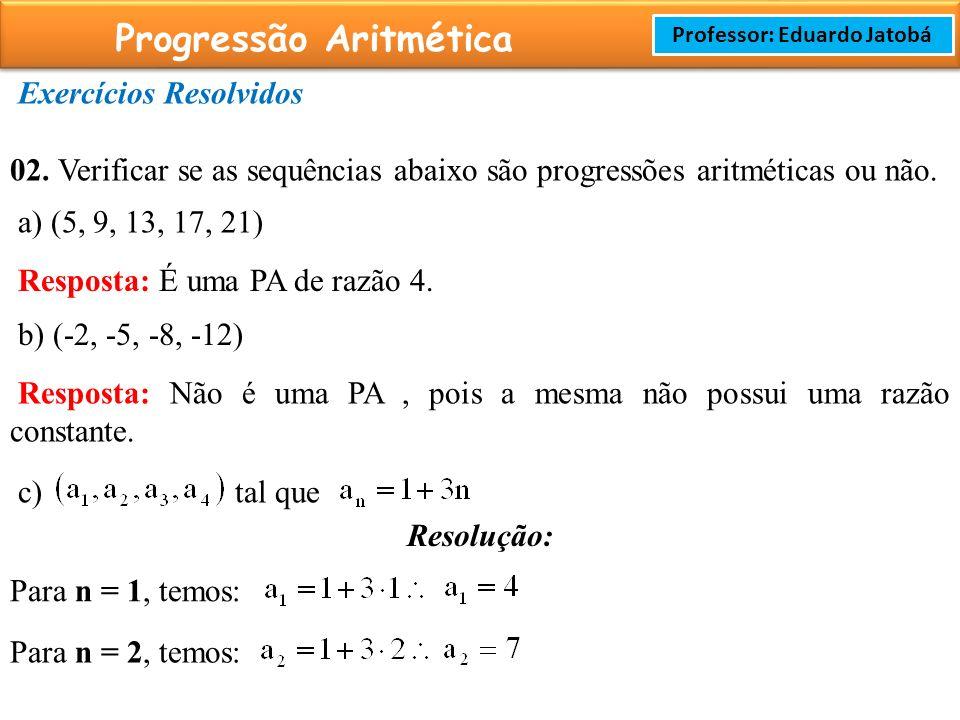 Prof: Rodrigo Cavalcanti Progressão Aritmética Professor: Eduardo Jatobá Exercícios Resolvidos 02.