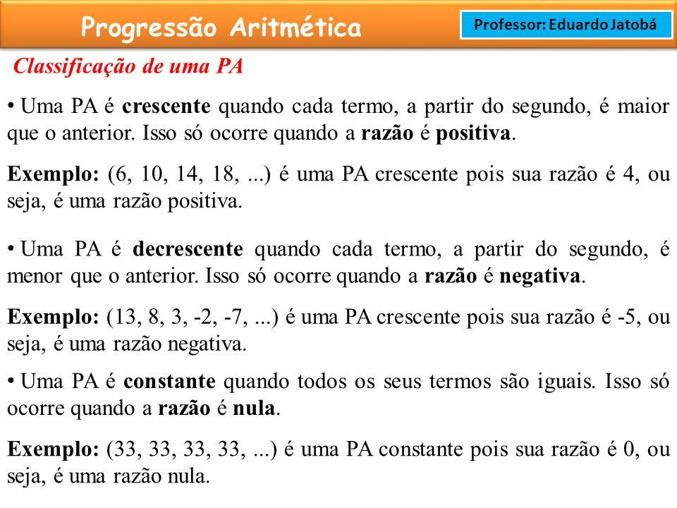 Prof: Rodrigo Cavalcanti Progressão Aritmética Professor: Eduardo Jatobá Classificação de uma PA Uma PA é crescente quando cada termo, a partir do segundo, é maior que o anterior.