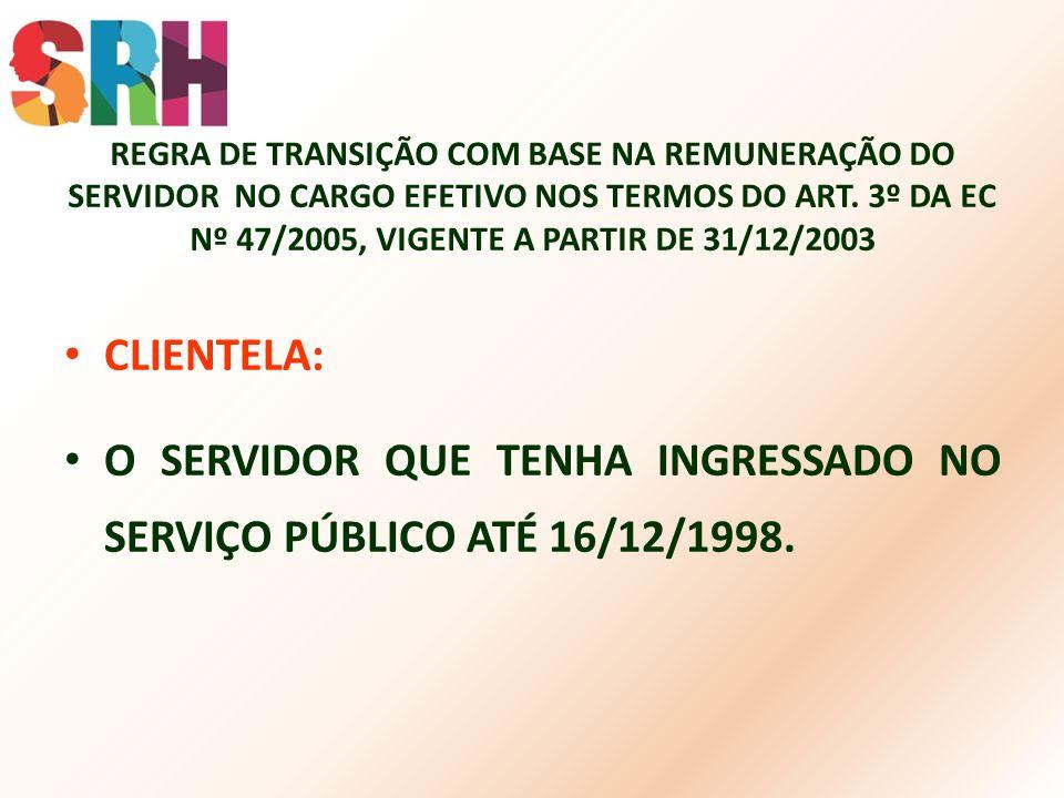 REGRA DE TRANSIÇÃO COM BASE NA REMUNERAÇÃO DO SERVIDOR NO CARGO EFETIVO NOS TERMOS DO ART. 3º DA EC Nº 47/2005, VIGENTE A PARTIR DE 31/12/2003 CLIENTE