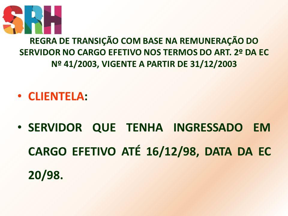 REGRA DE TRANSIÇÃO COM BASE NA REMUNERAÇÃO DO SERVIDOR NO CARGO EFETIVO NOS TERMOS DO ART. 2º DA EC Nº 41/2003, VIGENTE A PARTIR DE 31/12/2003 CLIENTE