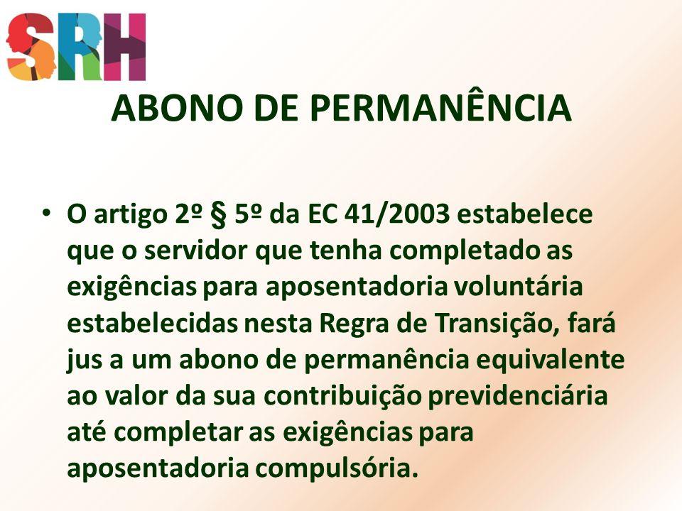 ABONO DE PERMANÊNCIA O artigo 2º § 5º da EC 41/2003 estabelece que o servidor que tenha completado as exigências para aposentadoria voluntária estabel