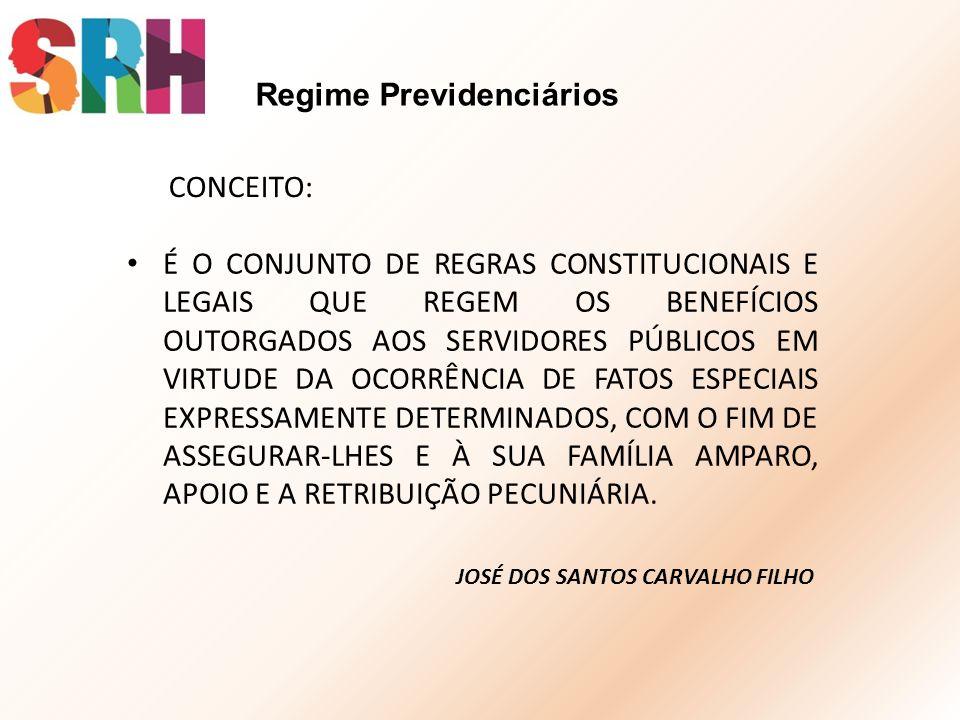 Regime Previdenciários É O CONJUNTO DE REGRAS CONSTITUCIONAIS E LEGAIS QUE REGEM OS BENEFÍCIOS OUTORGADOS AOS SERVIDORES PÚBLICOS EM VIRTUDE DA OCORRÊ