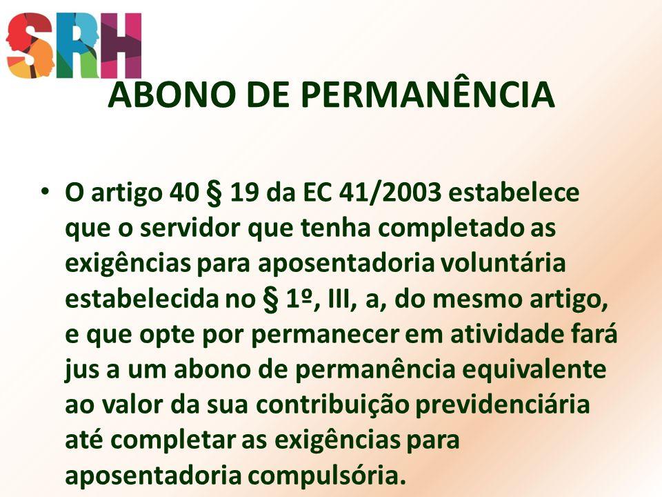 ABONO DE PERMANÊNCIA O artigo 40 § 19 da EC 41/2003 estabelece que o servidor que tenha completado as exigências para aposentadoria voluntária estabel