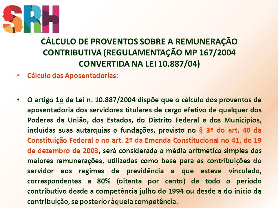 CÁLCULO DE PROVENTOS SOBRE A REMUNERAÇÃO CONTRIBUTIVA (REGULAMENTAÇÃO MP 167/2004 CONVERTIDA NA LEI 10.887/04) Cálculo das Aposentadorias: O artigo 1o