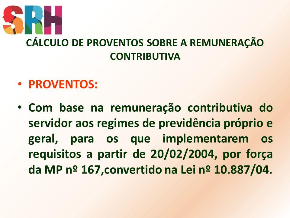CÁLCULO DE PROVENTOS SOBRE A REMUNERAÇÃO CONTRIBUTIVA PROVENTOS: Com base na remuneração contributiva do servidor aos regimes de previdência próprio e
