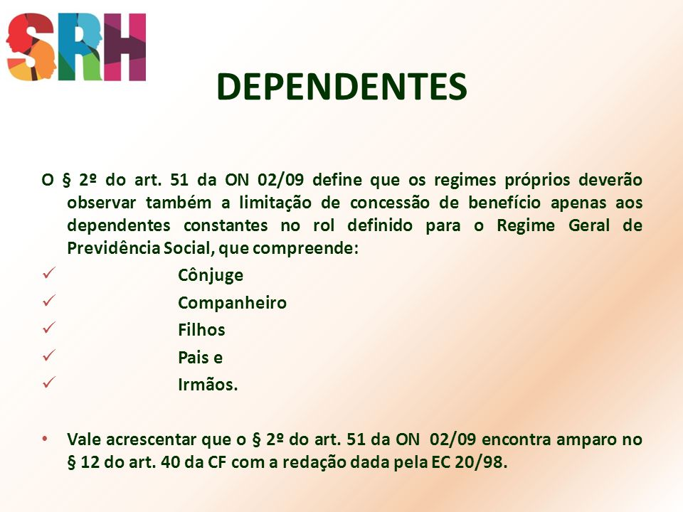 DEPENDENTES O § 2º do art. 51 da ON 02/09 define que os regimes próprios deverão observar também a limitação de concessão de benefício apenas aos depe