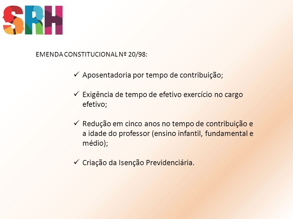 EMENDA CONSTITUCIONAL Nº 20/98: Aposentadoria por tempo de contribuição; Exigência de tempo de efetivo exercício no cargo efetivo; Redução em cinco an