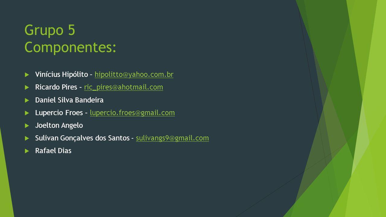 Grupo 5 Componentes: Vinícius Hipólito – hipolitto@yahoo.com.brhipolitto@yahoo.com.br Ricardo Pires – ric_pires@ahotmail.comric_pires@ahotmail.com Dan
