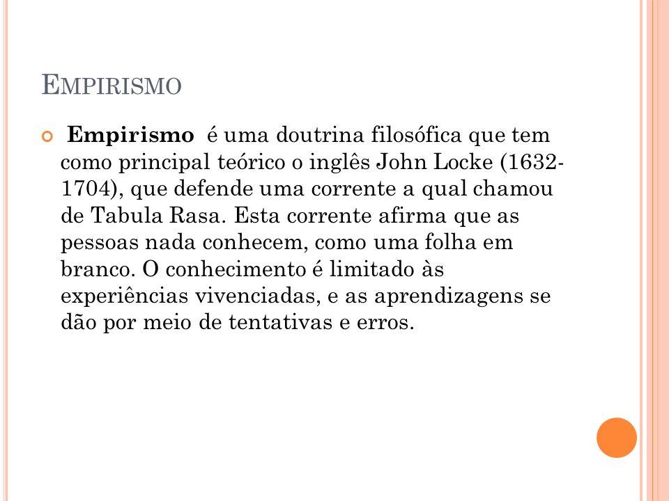 E MPIRISMO Empirismo é uma doutrina filosófica que tem como principal teórico o inglês John Locke (1632- 1704), que defende uma corrente a qual chamou