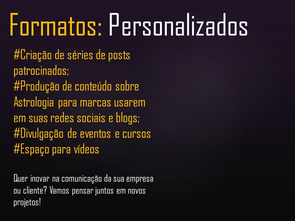 Formatos: Personalizados #Criação de séries de posts patrocinados; #Produção de conteúdo sobre Astrologia para marcas usarem em suas redes sociais e b