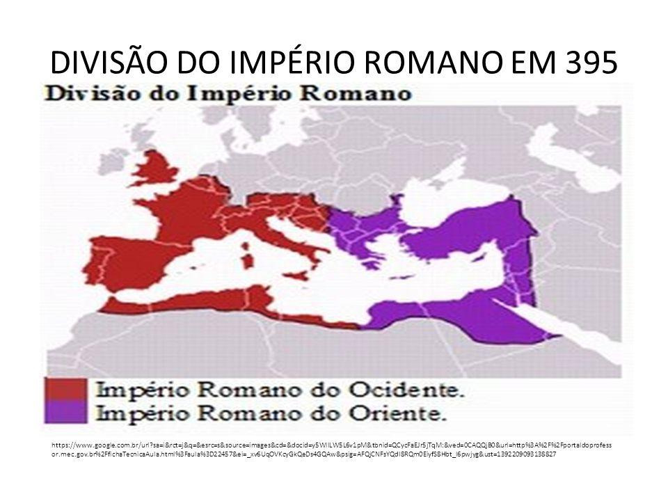 DIVISÃO DO IMPÉRIO ROMANO EM 395 https://www.google.com.br/url?sa=i&rct=j&q=&esrc=s&source=images&cd=&docid=y5WlILW5L6v1pM&tbnid=QCycFaEJr5jTqM:&ved=0
