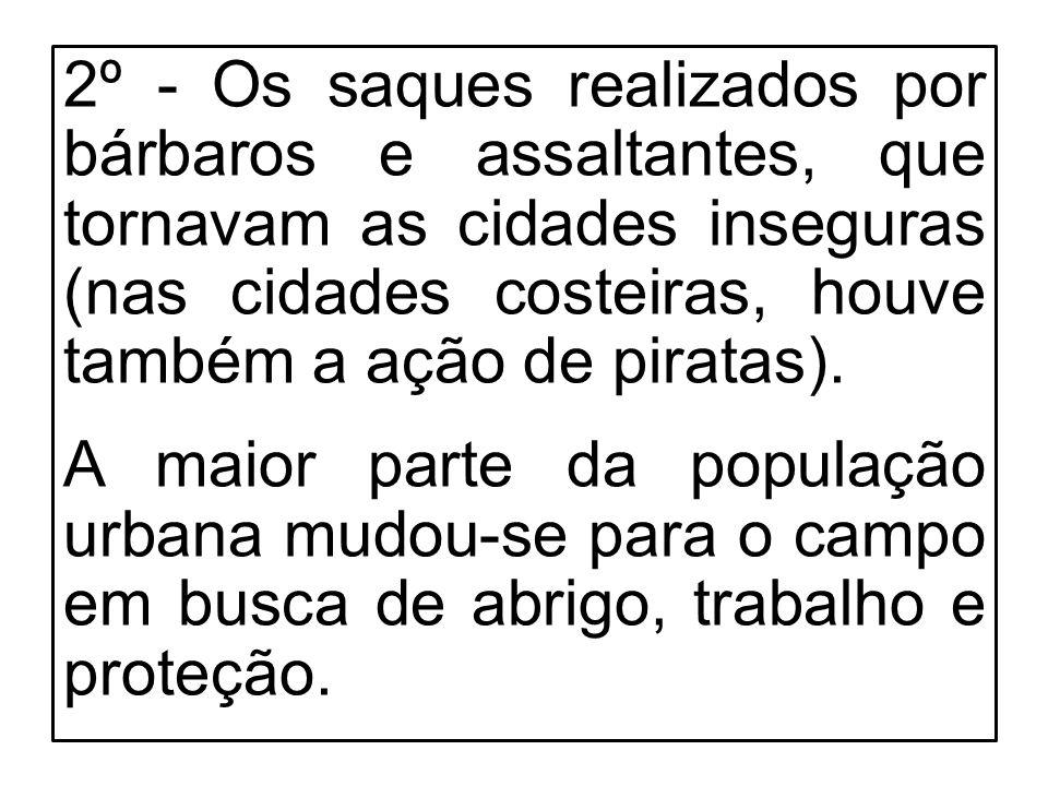 2º - Os saques realizados por bárbaros e assaltantes, que tornavam as cidades inseguras (nas cidades costeiras, houve também a ação de piratas). A mai