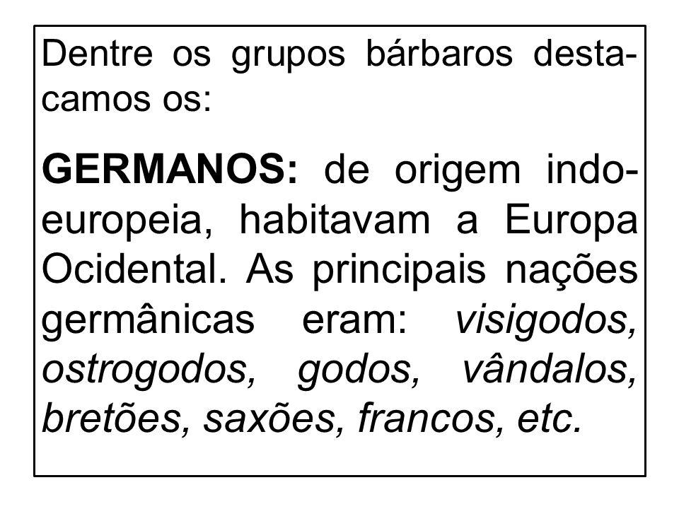 Dentre os grupos bárbaros desta- camos os: GERMANOS: de origem indo- europeia, habitavam a Europa Ocidental. As principais nações germânicas eram: vis