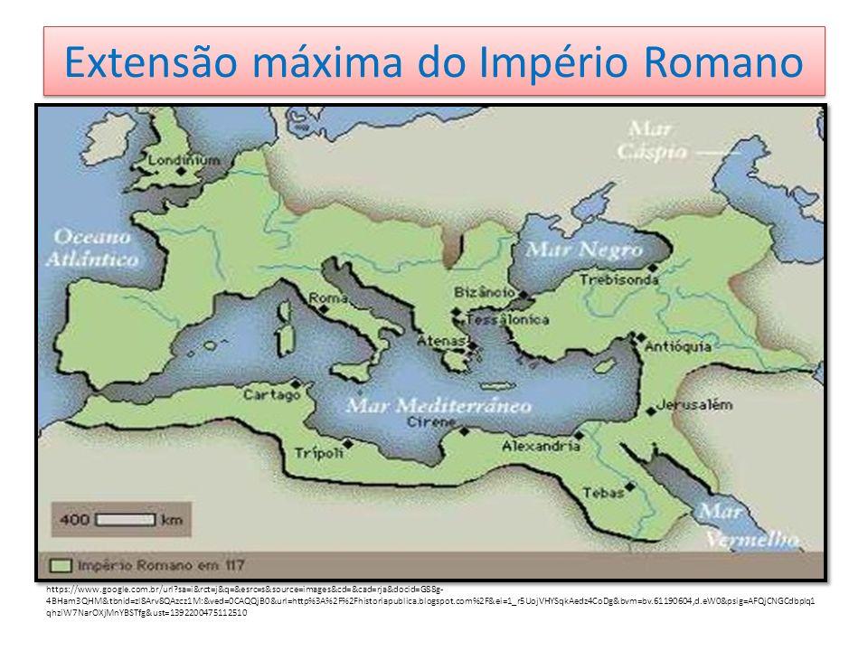 Extensão máxima do Império Romano https://www.google.com.br/url?sa=i&rct=j&q=&esrc=s&source=images&cd=&cad=rja&docid=G88g- 4BHam3QHM&tbnid=zl8Arv8QAzcz1M:&ved=0CAQQjB0&url=http%3A%2F%2Ffazendohistorianova.blogspot.com%2F2013%2F08%2Fcivilizacao- romana.html&ei=g_v5UoeiNsTnkAeOqIAQ&bvm=bv.61190604,d.eW0&psig=AFQjCNGCdbplq1qhziW7NarOXjMnYBSTfg&ust=1392200475112510