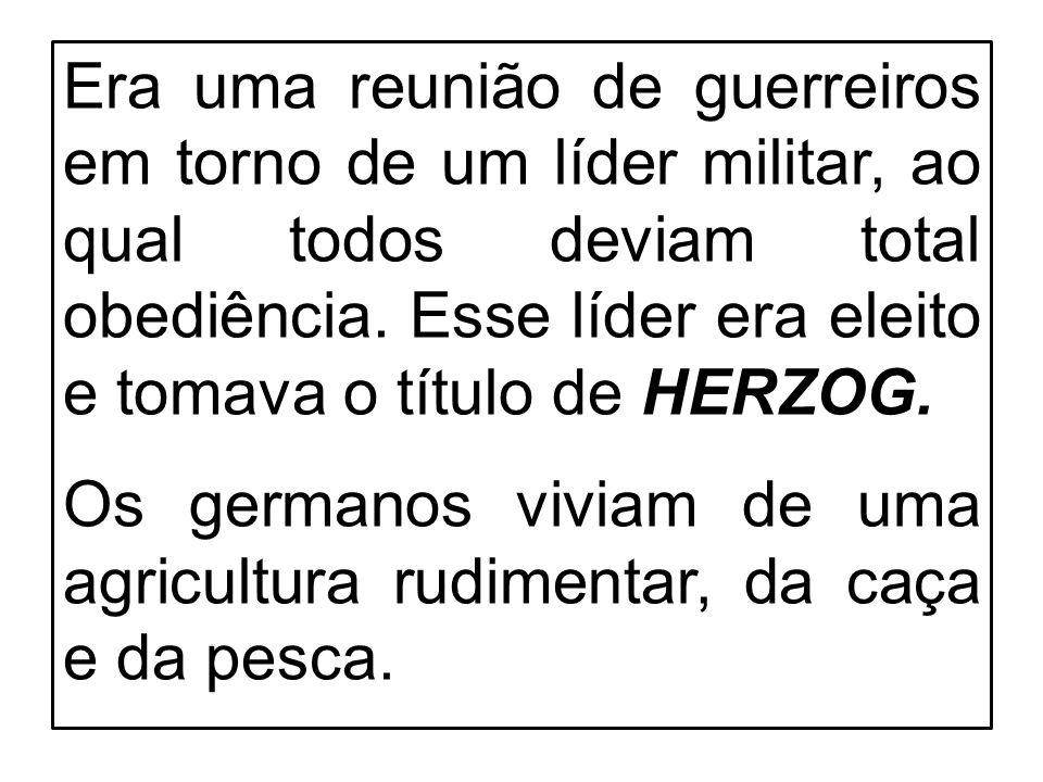 Era uma reunião de guerreiros em torno de um líder militar, ao qual todos deviam total obediência. Esse líder era eleito e tomava o título de HERZOG.