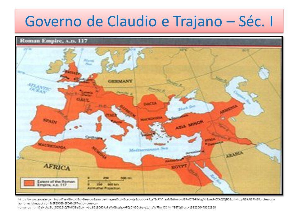 Governo de Claudio e Trajano – Séc. I https://www.google.com.br/url?sa=i&rct=j&q=&esrc=s&source=images&cd=&cad=rja&docid=kFpgYErAYVnaoM&tbnid=dBRnOYE4