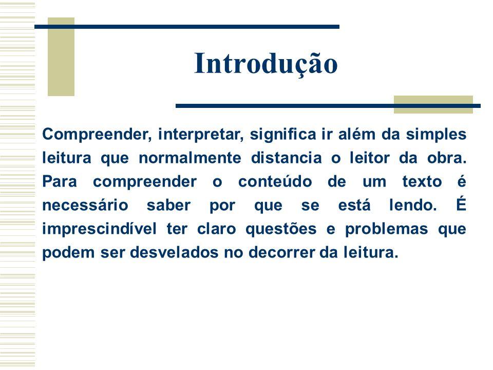 Introdução Compreender, interpretar, significa ir além da simples leitura que normalmente distancia o leitor da obra. Para compreender o conteúdo de u