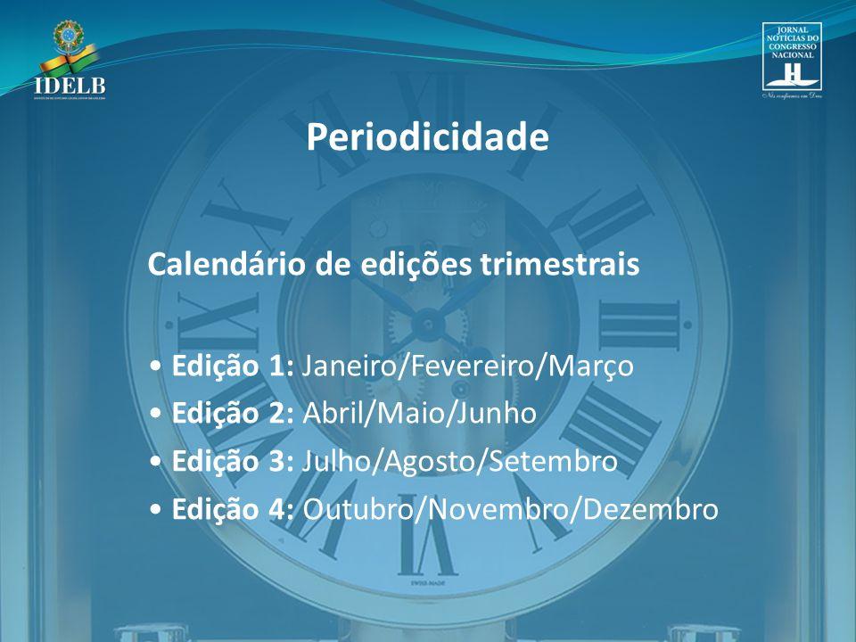 Calendário de edições trimestrais Edição 1: Janeiro/Fevereiro/Março Edição 2: Abril/Maio/Junho Edição 3: Julho/Agosto/Setembro Edição 4: Outubro/Novembro/Dezembro Periodicidade