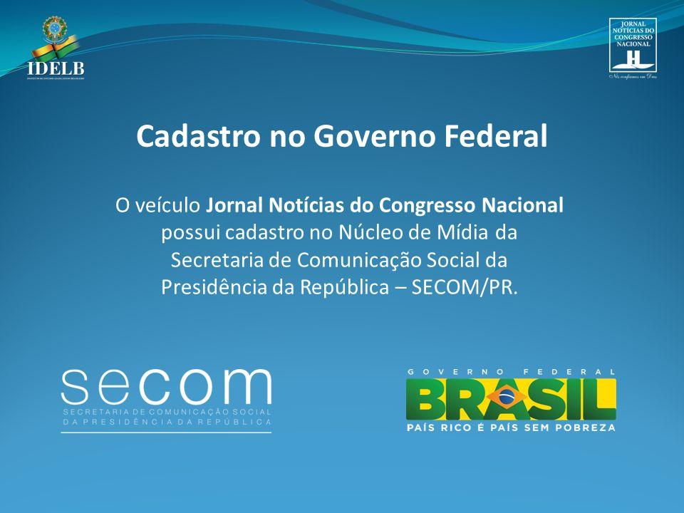 O veículo Jornal Notícias do Congresso Nacional possui cadastro no Núcleo de Mídia da Secretaria de Comunicação Social da Presidência da República – SECOM/PR.