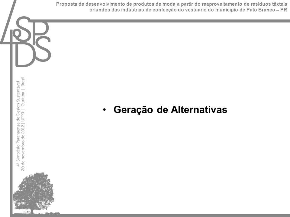 Geração de Alternativas Proposta de desenvolvimento de produtos de moda a partir do reaproveitamento de resíduos têxteis oriundos das indústrias de confecção do vestuário do município de Pato Branco – PR