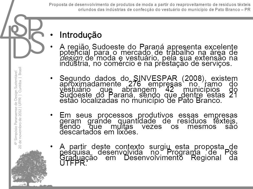 Introdução A região Sudoeste do Paraná apresenta excelente potencial para o mercado de trabalho na área de design de moda e vestuário, pela sua extensão na indústria, no comércio e na prestação de serviços.
