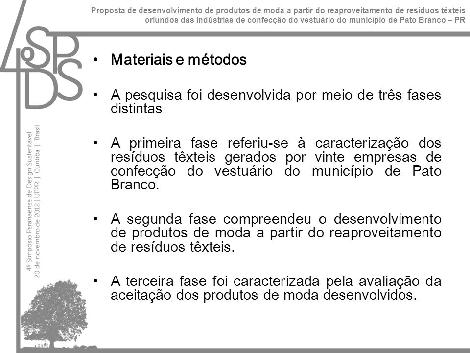 Materiais e métodos A pesquisa foi desenvolvida por meio de três fases distintas A primeira fase referiu-se à caracterização dos resíduos têxteis gerados por vinte empresas de confecção do vestuário do município de Pato Branco.