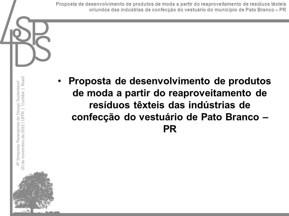 Proposta de desenvolvimento de produtos de moda a partir do reaproveitamento de resíduos têxteis das indústrias de confecção do vestuário de Pato Branco – PR Proposta de desenvolvimento de produtos de moda a partir do reaproveitamento de resíduos têxteis oriundos das indústrias de confecção do vestuário do município de Pato Branco – PR