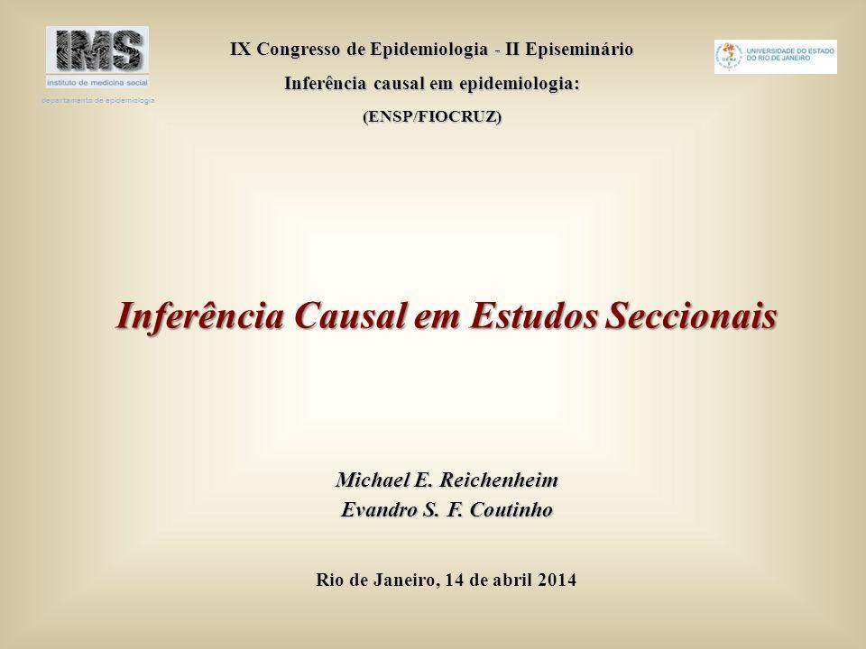 Inferência Causal em Estudos Seccionais Inferência Causal em Estudos Seccionais IX Congresso de Epidemiologia - II Episeminário Inferência causal em e