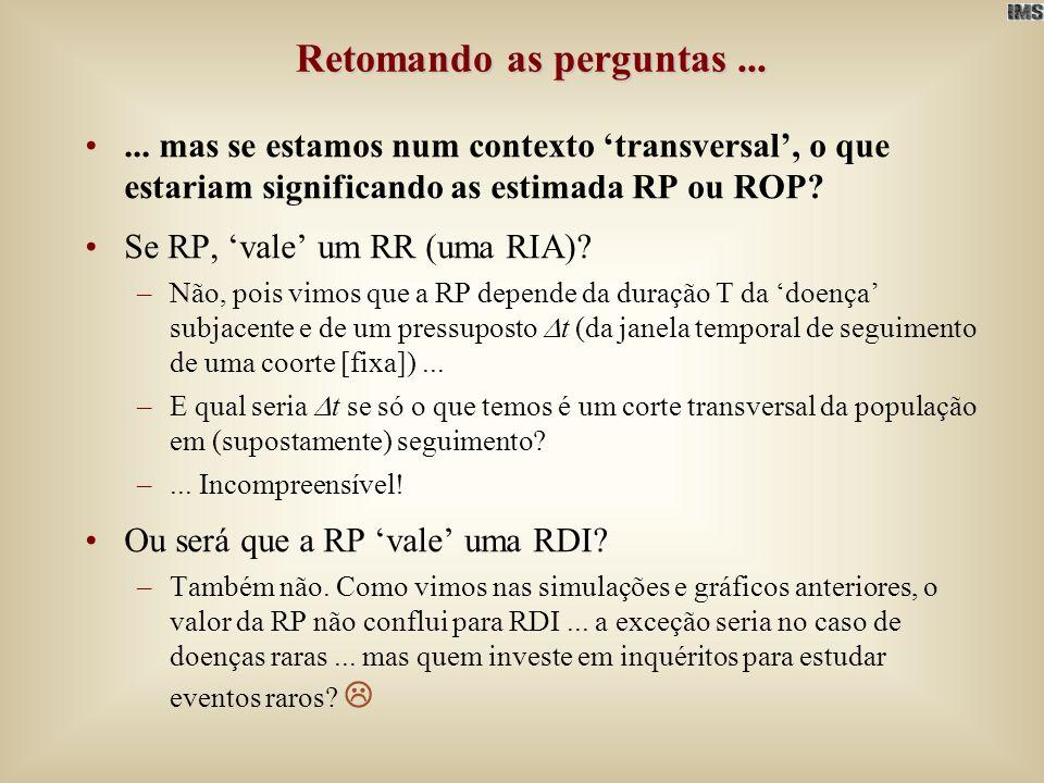 Retomando as perguntas...... mas se estamos num contexto transversal, o que estariam significando as estimada RP ou ROP? Se RP, vale um RR (uma RIA)?