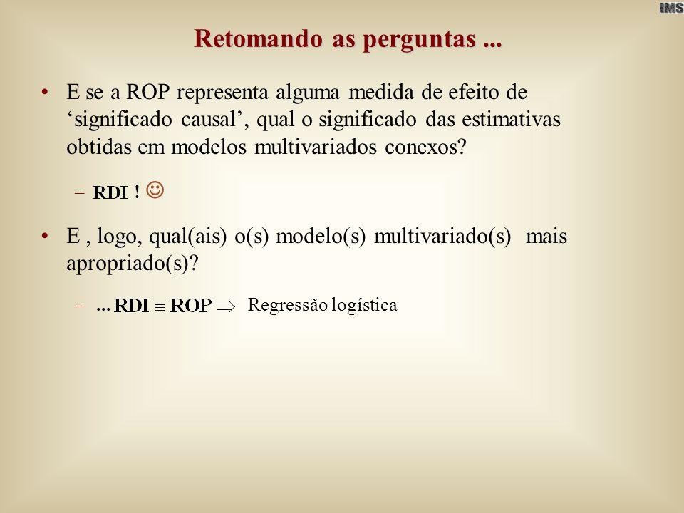 Retomando as perguntas... E se a ROP representa alguma medida de efeito de significado causal, qual o significado das estimativas obtidas em modelos m
