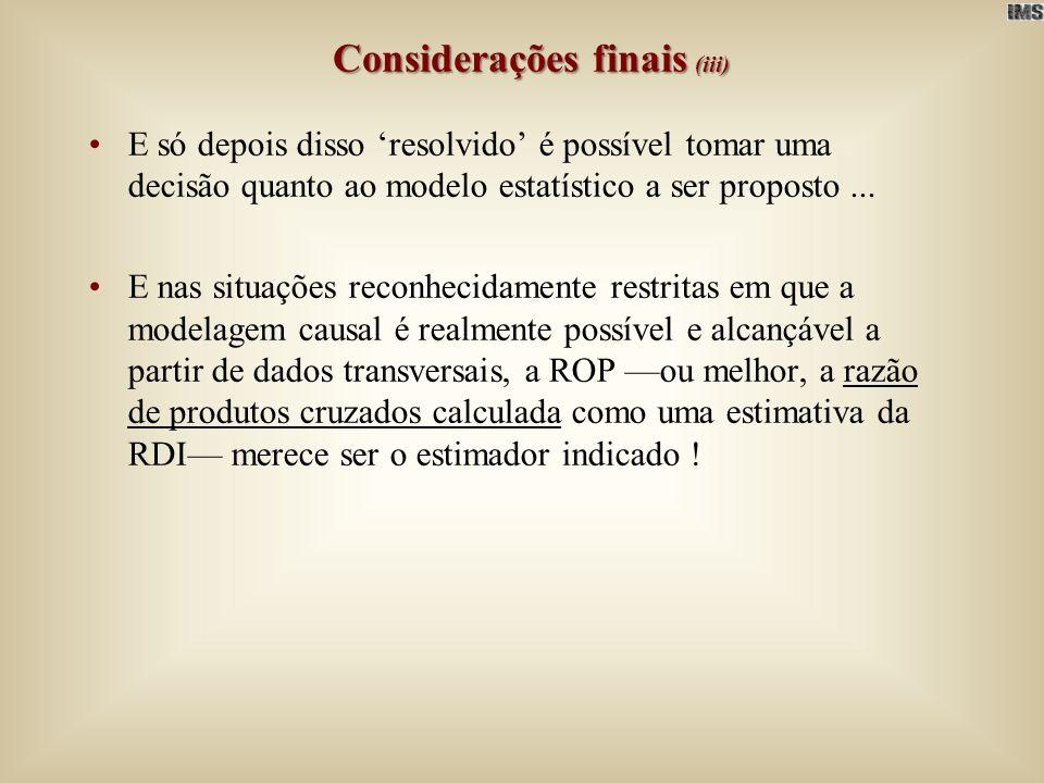 Considerações finais (iii) E só depois disso resolvido é possível tomar uma decisão quanto ao modelo estatístico a ser proposto... E nas situações rec