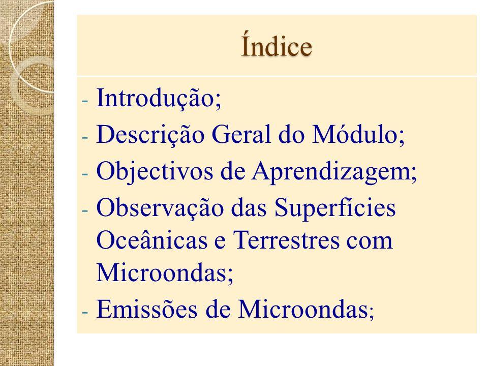 Índice - Introdução; - Descrição Geral do Módulo; - Objectivos de Aprendizagem; - Observação das Superfícies Oceânicas e Terrestres com Microondas; -