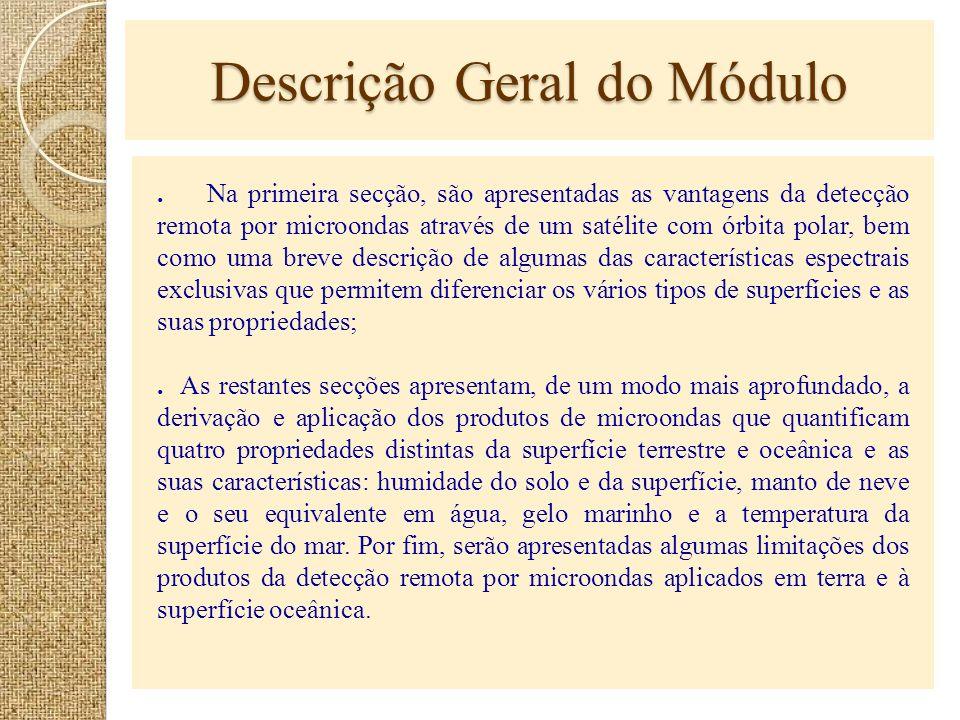 Descrição Geral do Módulo. Na primeira secção, são apresentadas as vantagens da detecção remota por microondas através de um satélite com órbita polar