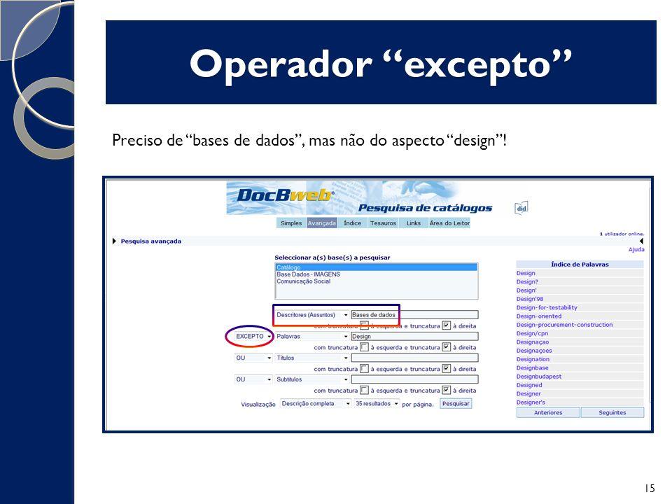 Operador excepto Preciso de bases de dados, mas não do aspecto design! 15