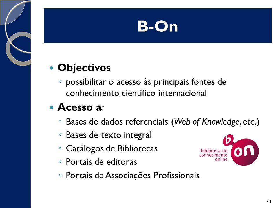 B-On Objectivos possibilitar o acesso às principais fontes de conhecimento cientifico internacional Acesso a: Bases de dados referenciais (Web of Knowledge, etc.) Bases de texto integral Catálogos de Bibliotecas Portais de editoras Portais de Associações Profissionais 30