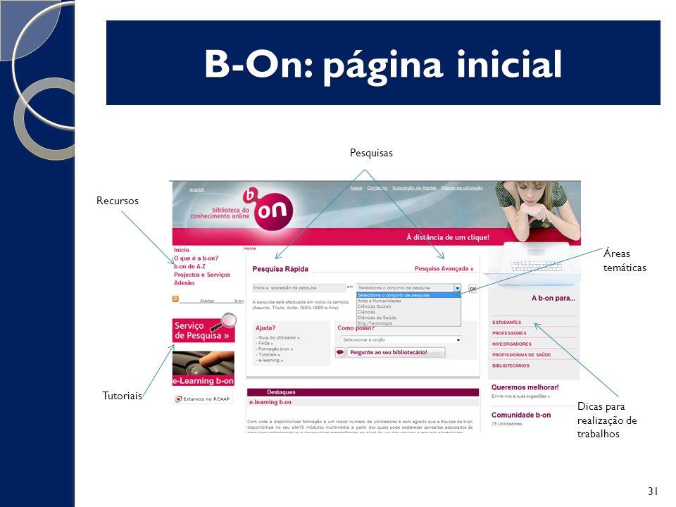 B-On: página inicial Pesquisas Tutoriais Áreas temáticas Dicas para realização de trabalhos Recursos 31