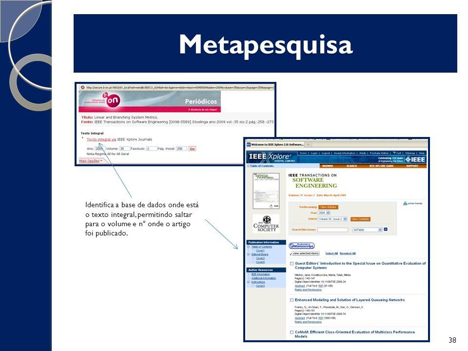 Metapesquisa Identifica a base de dados onde está o texto integral, permitindo saltar para o volume e nº onde o artigo foi publicado.