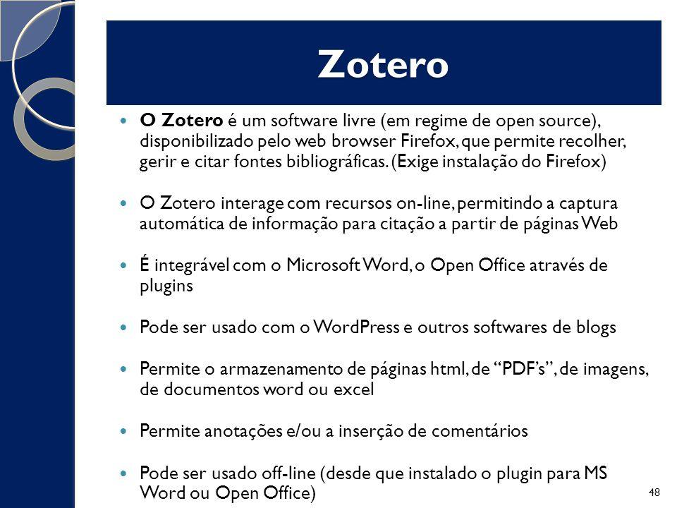 O Zotero é um software livre (em regime de open source), disponibilizado pelo web browser Firefox, que permite recolher, gerir e citar fontes bibliográficas.